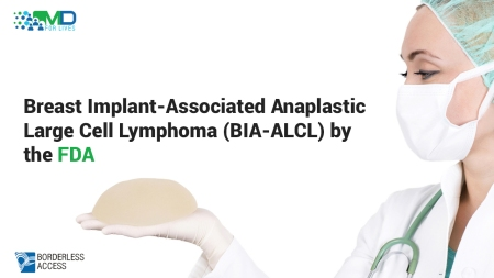 Breast Implant-Associated Anaplastic Large Cell Lymphoma (BIA-ALCL) by the FDA